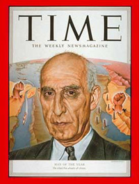 Mossadegh - Man of the Year and applauded as a democratically elected leader, until he nationalized the Iranian oil industry, removing it from the grasp of the West